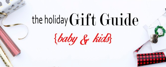 2017 Holiday Gift guide for Kids & Babies!